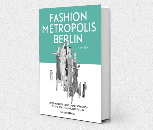 הספר Fashion Metropolis Berlin 1836-1939: The Story of the Rise and Destruction of the Jewish Fashion Industry